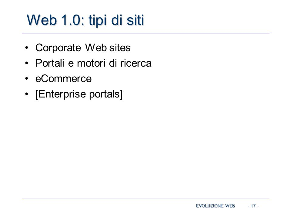 Web 1.0: tipi di siti Corporate Web sites Portali e motori di ricerca