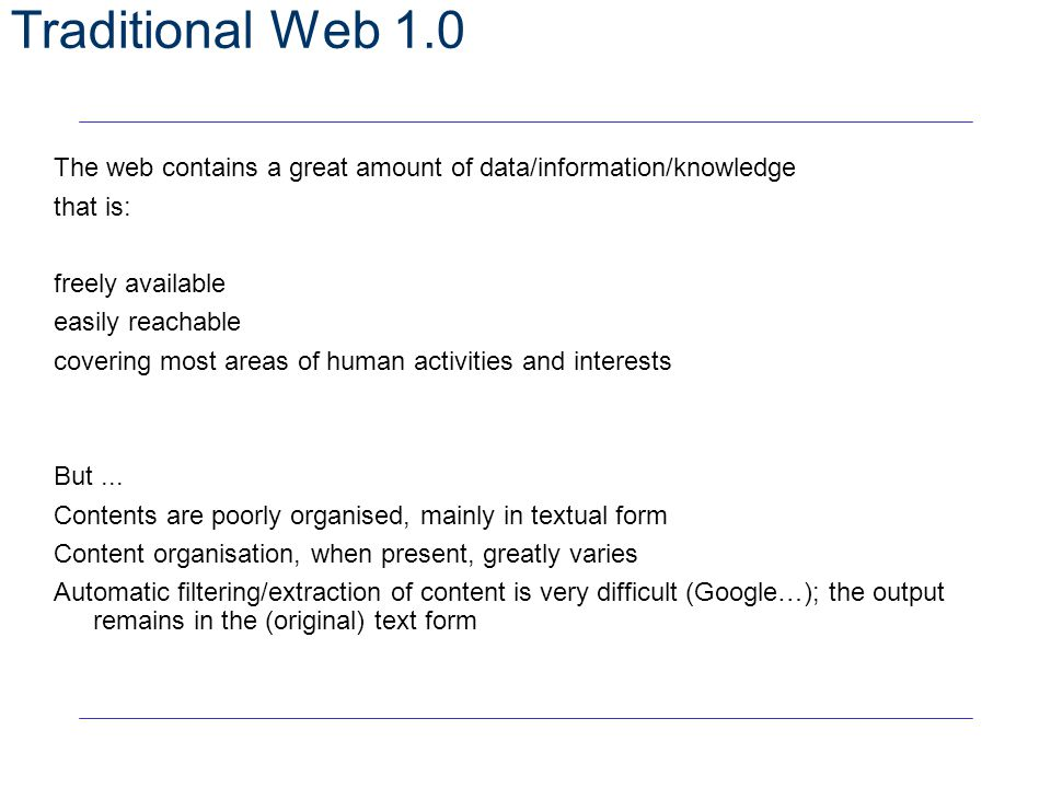 Traditional Web 1.0 The web contains a great amount of data/information/knowledge. that is: freely available.