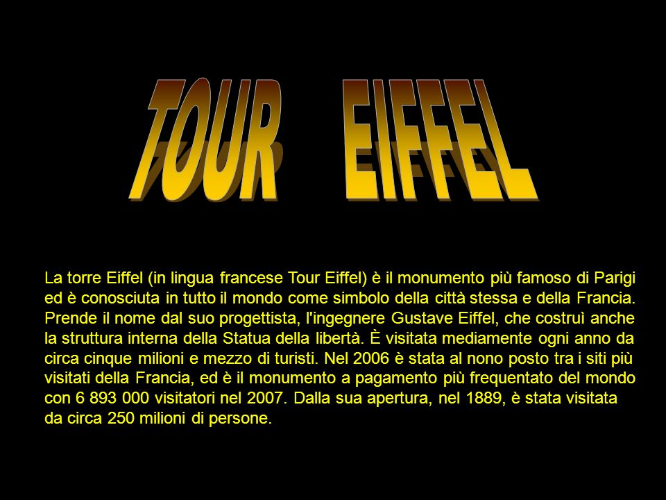 TOUR EIFFEL La torre Eiffel (in lingua francese Tour Eiffel) è il monumento più famoso di Parigi.