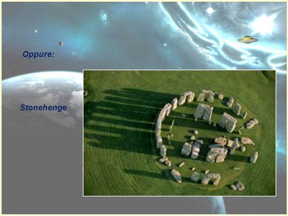 Oppure: Stonehenge