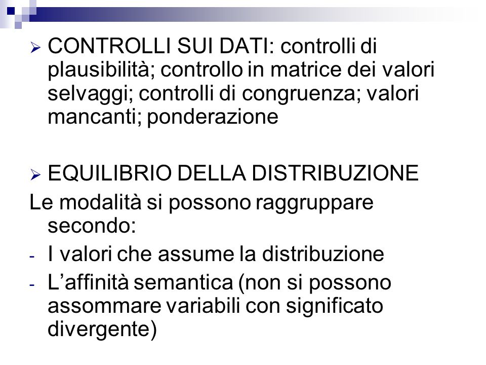 CONTROLLI SUI DATI: controlli di plausibilità; controllo in matrice dei valori selvaggi; controlli di congruenza; valori mancanti; ponderazione