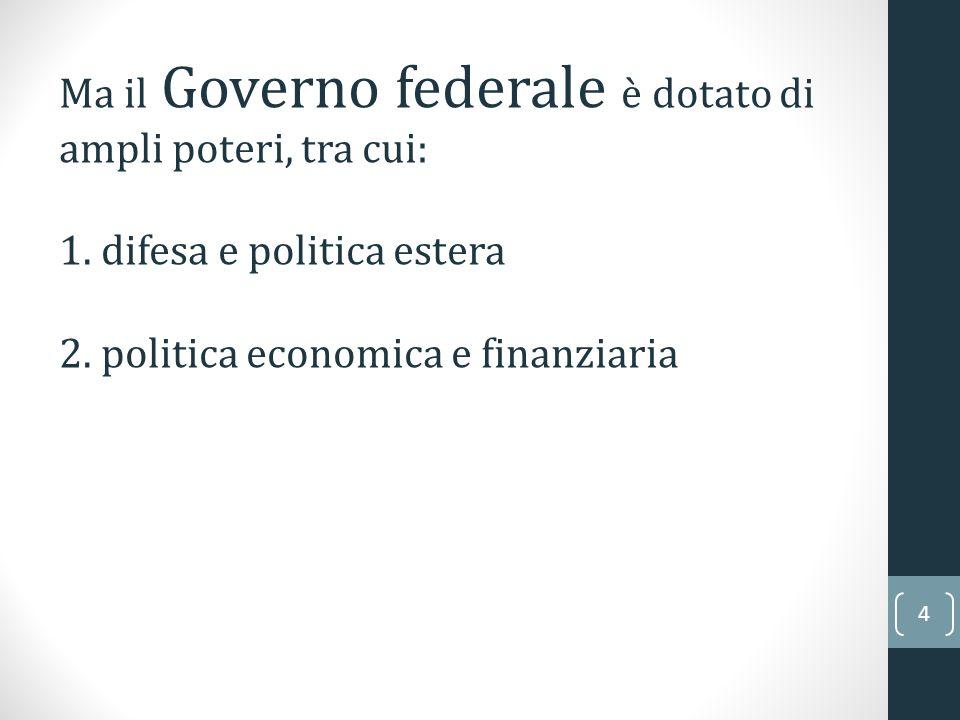 Ma il Governo federale è dotato di ampli poteri, tra cui: