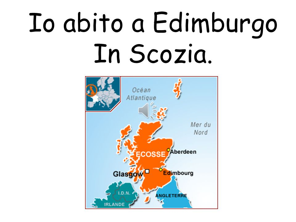 Io abito a Edimburgo In Scozia.