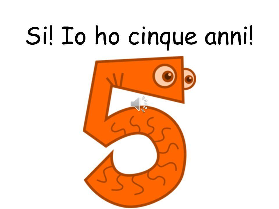 Si! Io ho cinque anni!