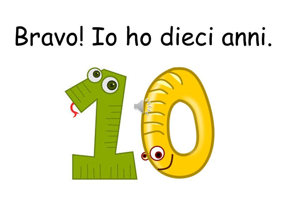 Bravo! Io ho dieci anni.
