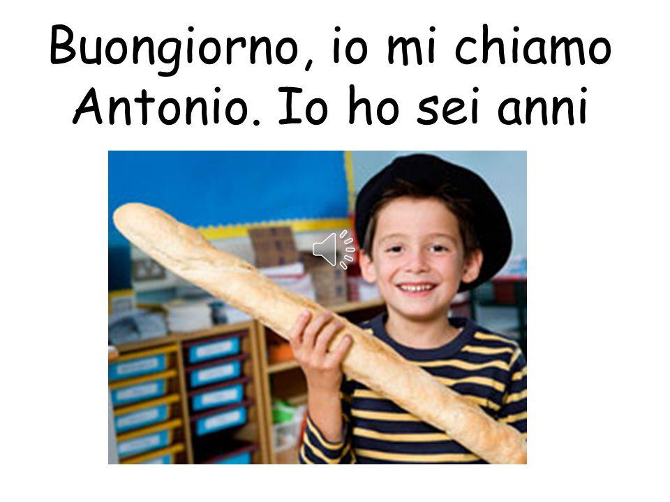 Buongiorno, io mi chiamo Antonio. Io ho sei anni