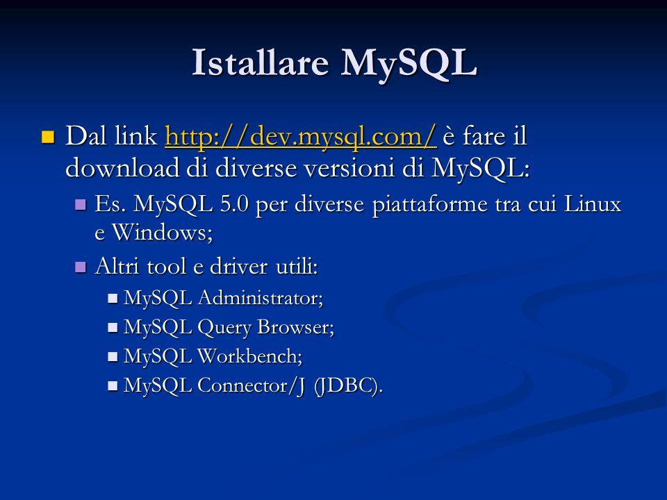 Istallare MySQL Dal link http://dev.mysql.com/ è fare il download di diverse versioni di MySQL: