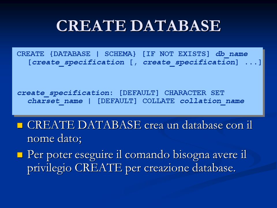CREATE DATABASE CREATE DATABASE crea un database con il nome dato;