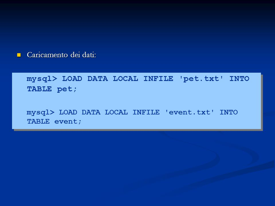 mysql> LOAD DATA LOCAL INFILE pet.txt INTO TABLE pet;