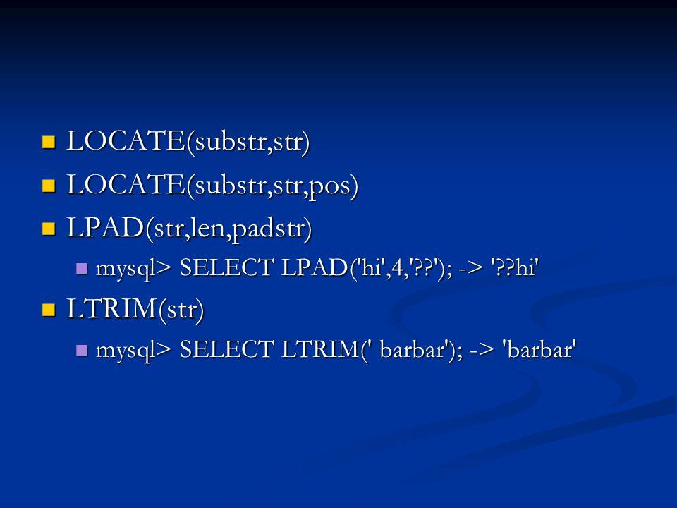 LOCATE(substr,str,pos) LPAD(str,len,padstr) LTRIM(str)