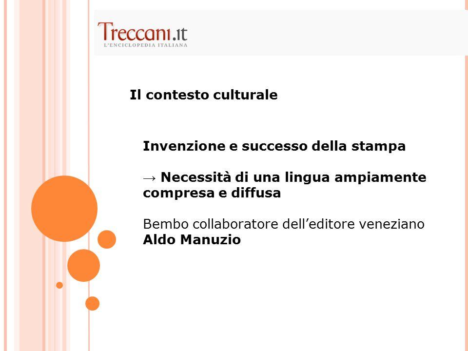 Il contesto culturale Invenzione e successo della stampa. → Necessità di una lingua ampiamente compresa e diffusa.