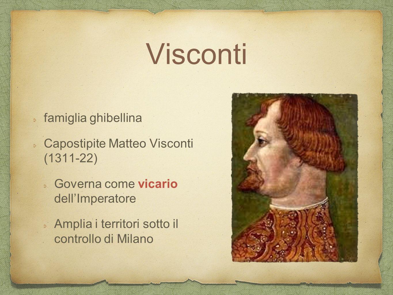 Visconti famiglia ghibellina Capostipite Matteo Visconti (1311-22)