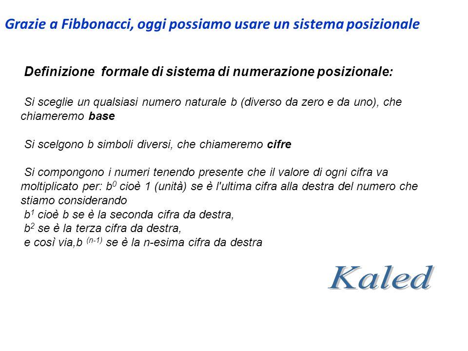 Kaled Grazie a Fibbonacci, oggi possiamo usare un sistema posizionale