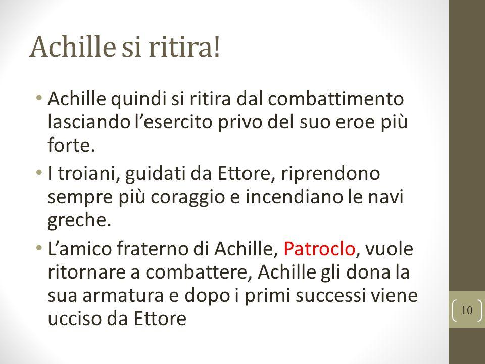 Achille si ritira! Achille quindi si ritira dal combattimento lasciando l'esercito privo del suo eroe più forte.