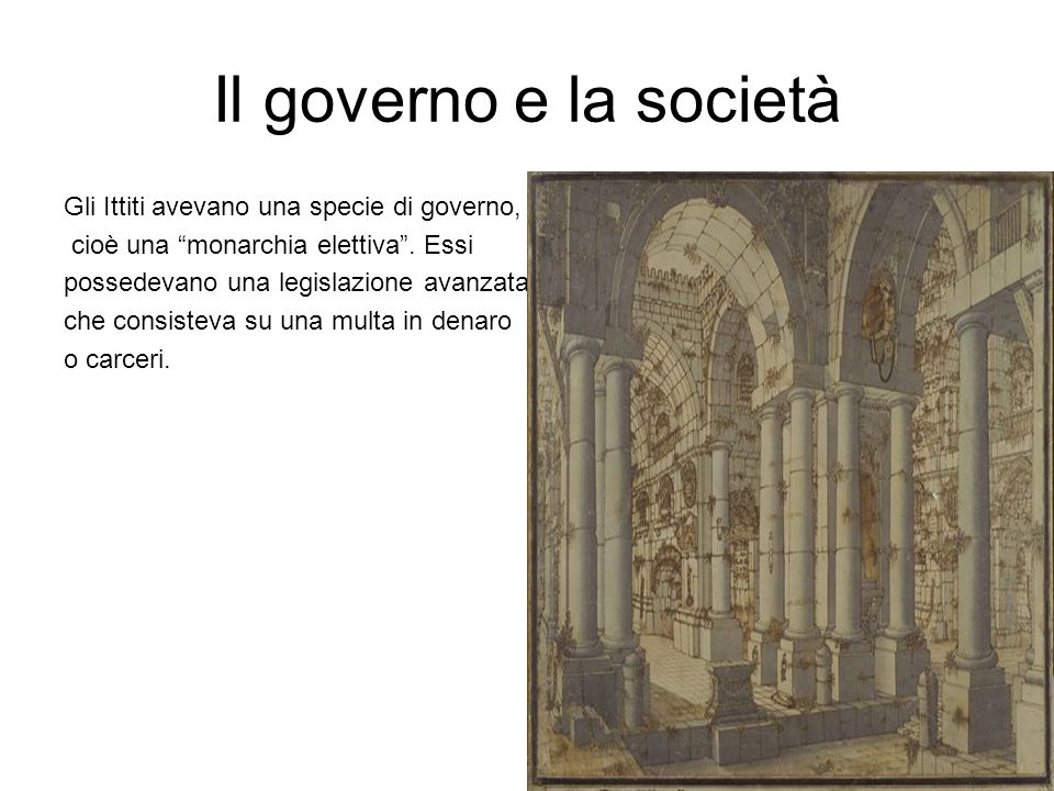 Il governo e la società Gli Ittiti avevano una specie di governo,