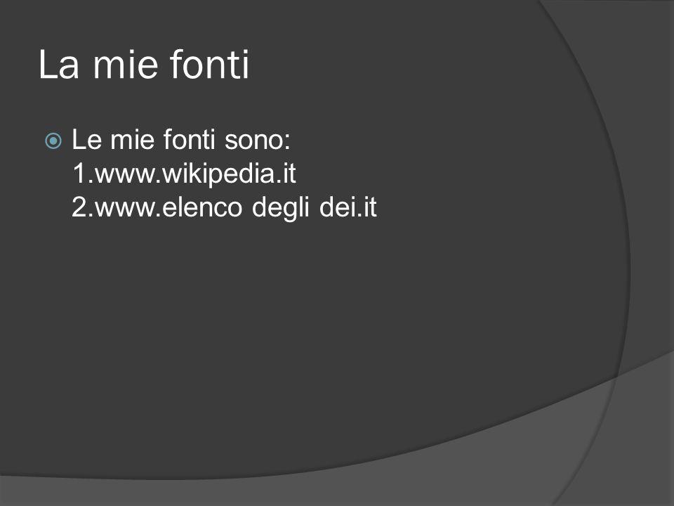 La mie fonti Le mie fonti sono: 1.www.wikipedia.it 2.www.elenco degli dei.it.