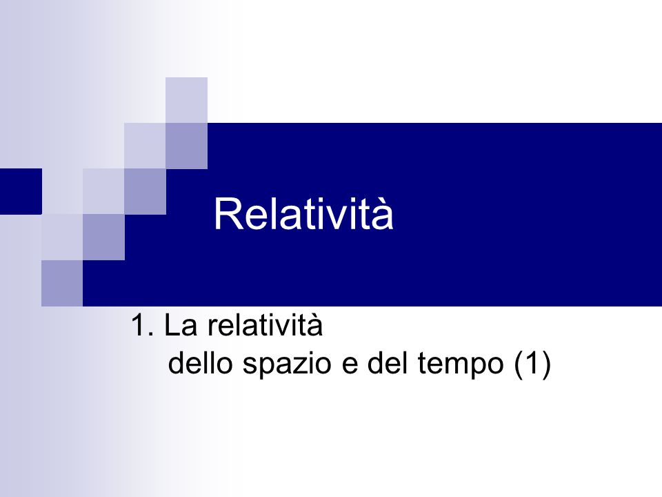 1. La relatività dello spazio e del tempo (1)