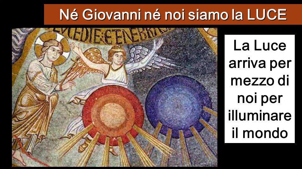 Né Giovanni né noi siamo la LUCE