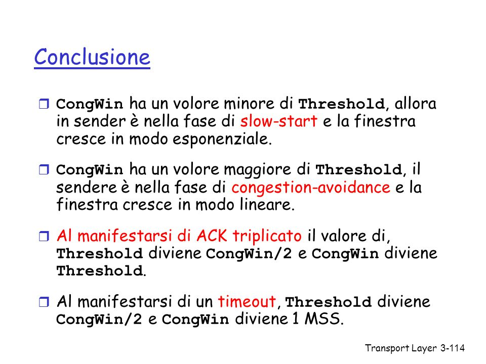 Conclusione CongWin ha un volore minore di Threshold, allora in sender è nella fase di slow-start e la finestra cresce in modo esponenziale.