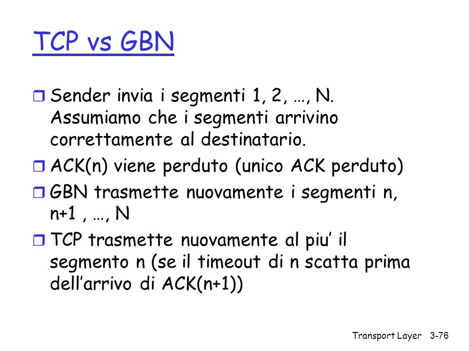 TCP vs GBN Sender invia i segmenti 1, 2, …, N. Assumiamo che i segmenti arrivino correttamente al destinatario.