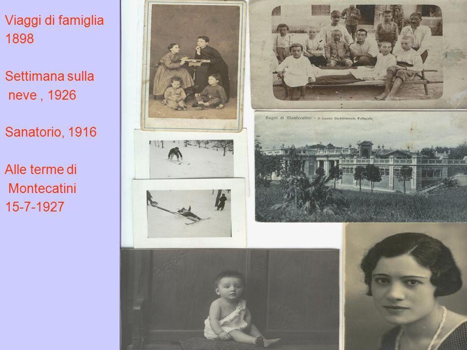 Viaggi di famiglia 1898. Settimana sulla. neve , 1926. Sanatorio, 1916. Alle terme di. Montecatini.