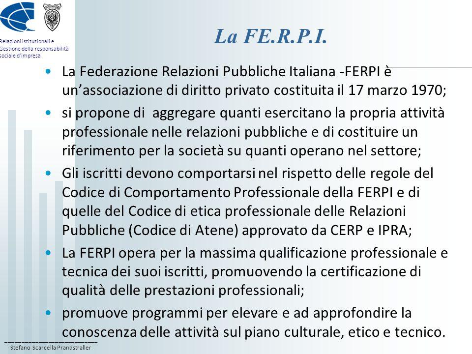 La FE.R.P.I. La Federazione Relazioni Pubbliche Italiana -FERPI è un'associazione di diritto privato costituita il 17 marzo 1970;