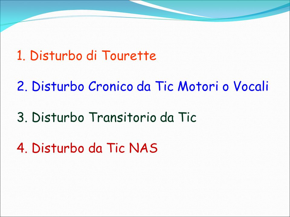 1. Disturbo di Tourette 2. Disturbo Cronico da Tic Motori o Vocali. 3. Disturbo Transitorio da Tic.