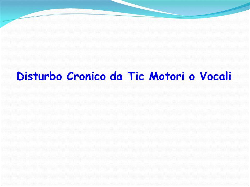 Disturbo Cronico da Tic Motori o Vocali