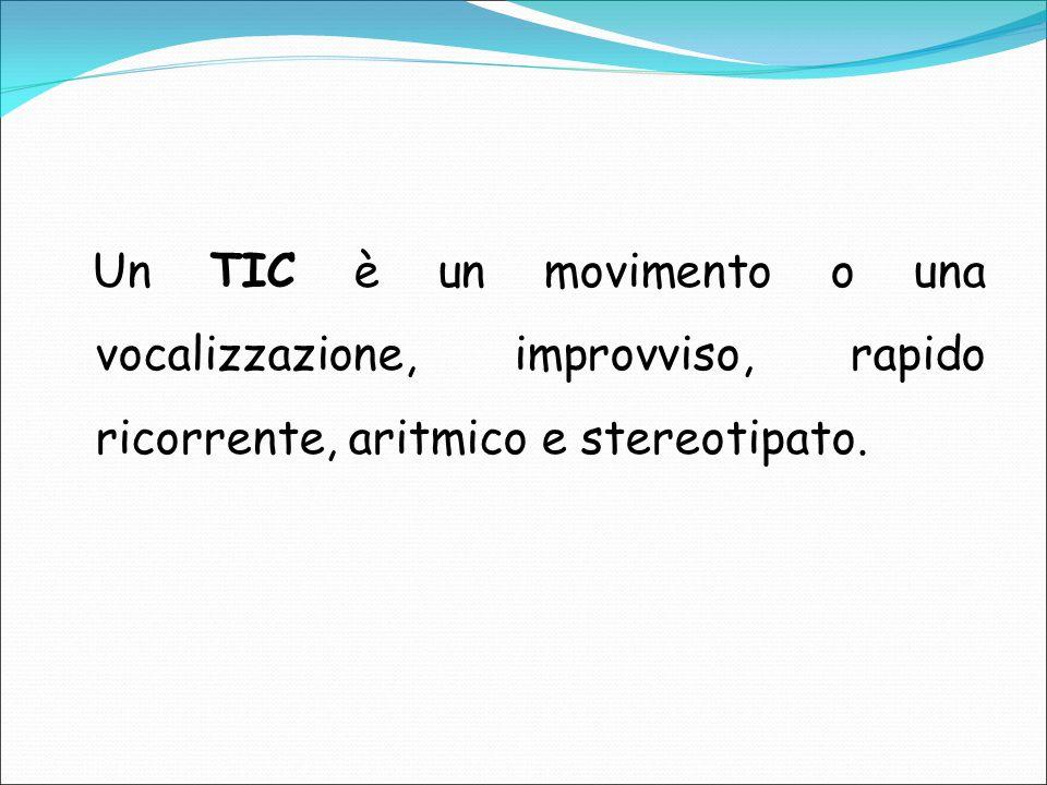 Un TIC è un movimento o una vocalizzazione, improvviso, rapido ricorrente, aritmico e stereotipato.