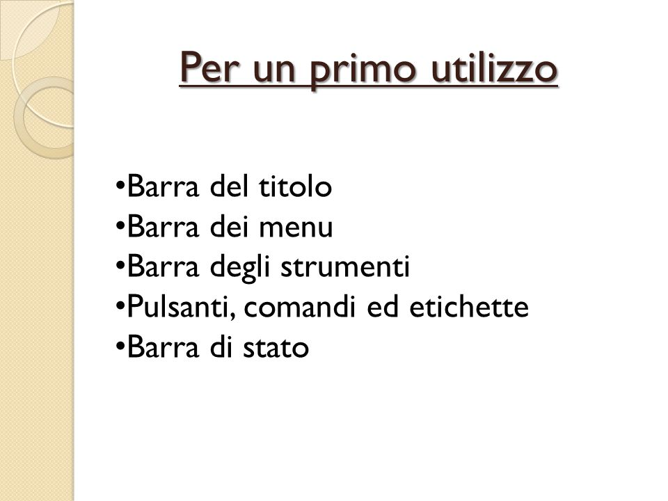 Per un primo utilizzo Barra del titolo Barra dei menu