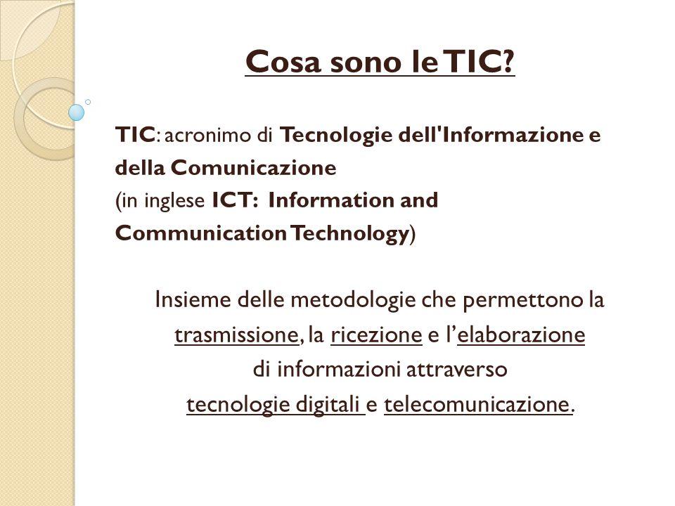 Cosa sono le TIC Insieme delle metodologie che permettono la