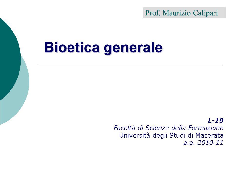 Bioetica generale Prof. Maurizio Calipari L-19