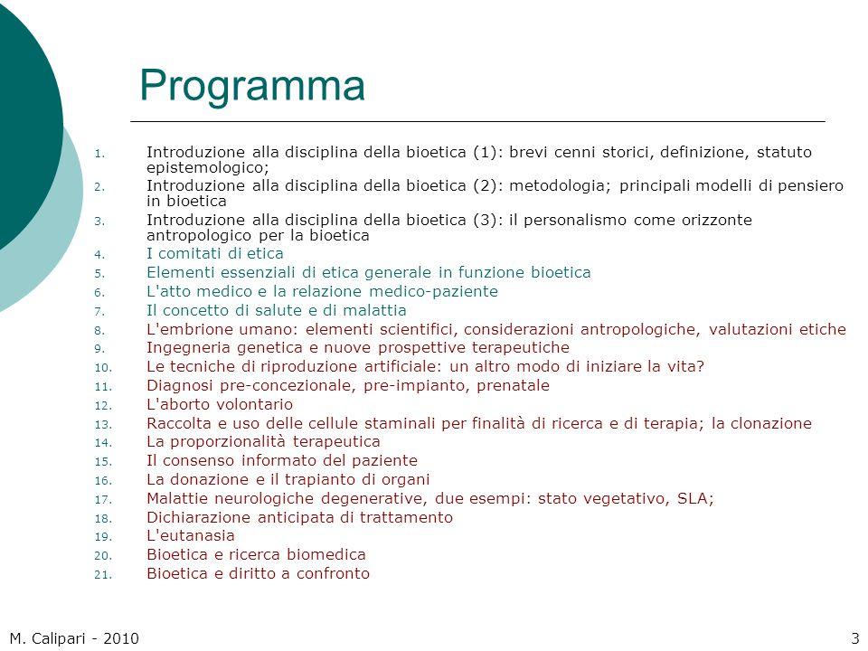 Programma Introduzione alla disciplina della bioetica (1): brevi cenni storici, definizione, statuto epistemologico;