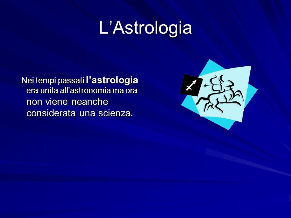 L'Astrologia Nei tempi passati l'astrologia era unita all'astronomia ma ora non viene neanche considerata una scienza.