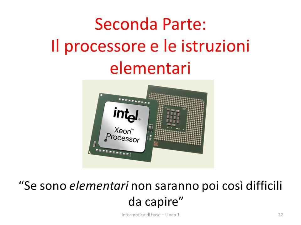 Seconda Parte: Il processore e le istruzioni elementari