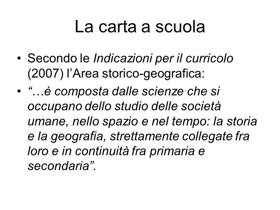 La carta a scuola Secondo le Indicazioni per il curricolo (2007) l'Area storico-geografica:
