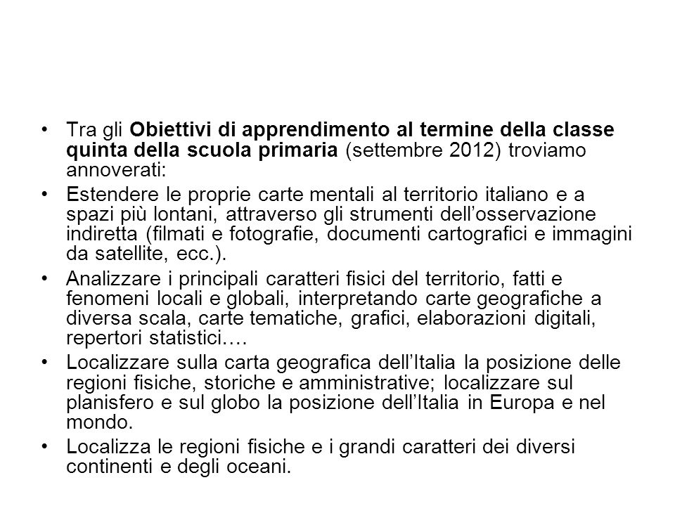 Tra gli Obiettivi di apprendimento al termine della classe quinta della scuola primaria (settembre 2012) troviamo annoverati: