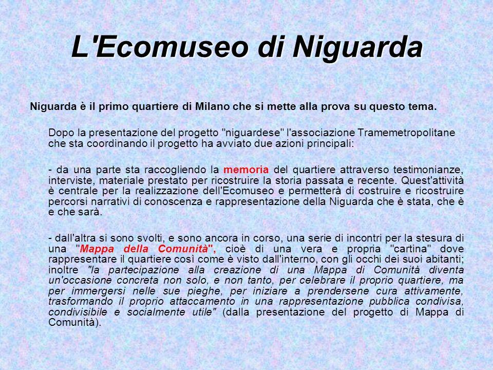 L Ecomuseo di Niguarda Niguarda è il primo quartiere di Milano che si mette alla prova su questo tema.