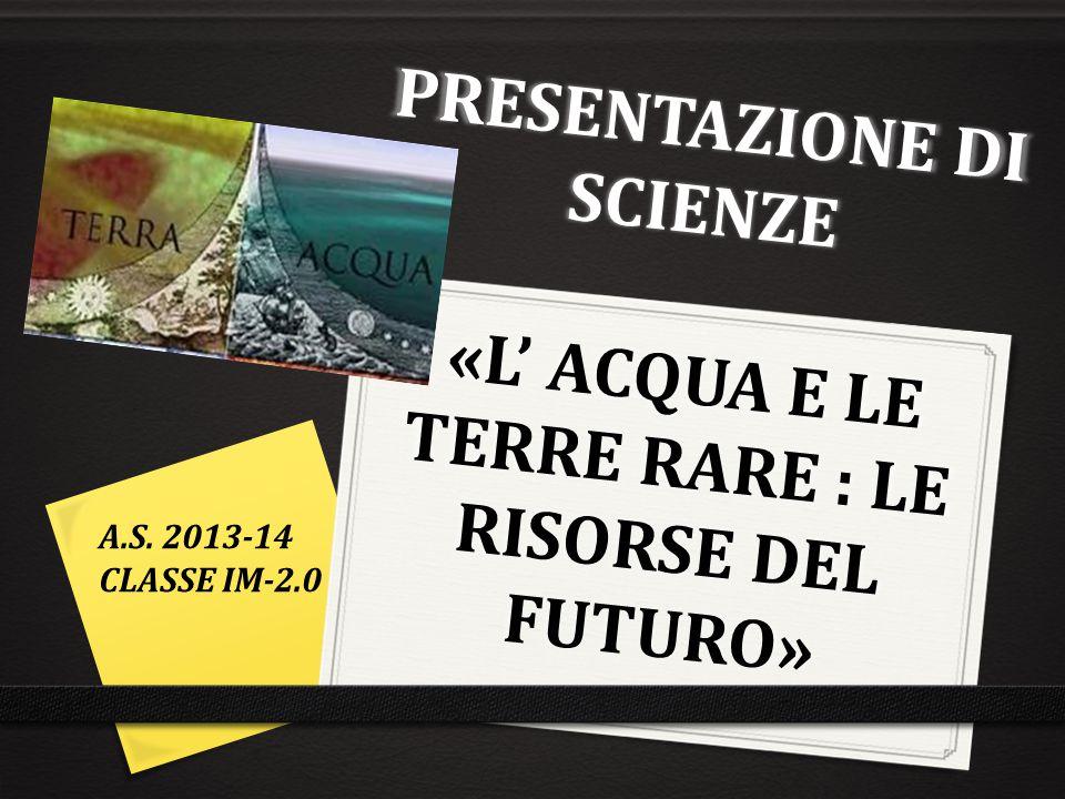 PRESENTAZIONE DI SCIENZE «L' ACQUA E LE TERRE RARE : LE RISORSE DEL FUTURO»