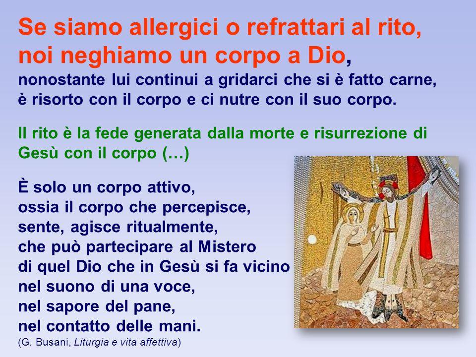 Se siamo allergici o refrattari al rito, noi neghiamo un corpo a Dio,