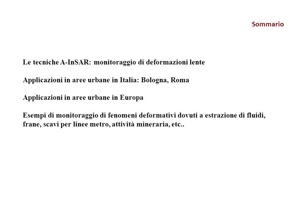 Sommario Le tecniche A-InSAR: monitoraggio di deformazioni lente. Applicazioni in aree urbane in Italia: Bologna, Roma.