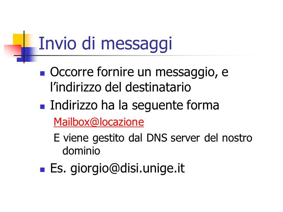 Invio di messaggi Occorre fornire un messaggio, e l'indirizzo del destinatario. Indirizzo ha la seguente forma.