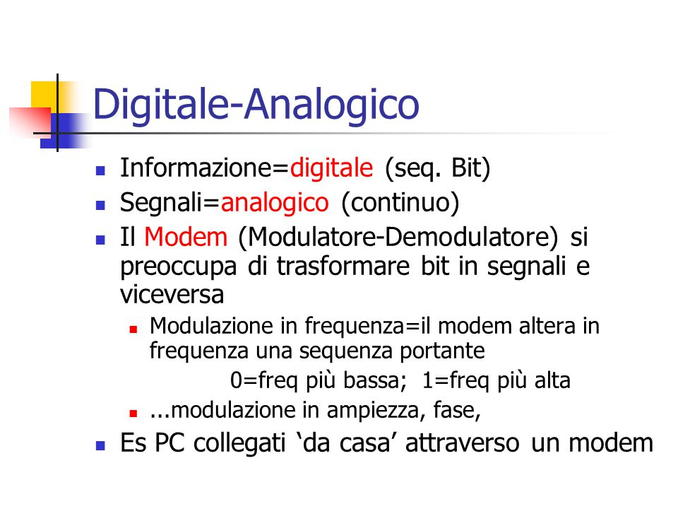Digitale-Analogico Informazione=digitale (seq. Bit)