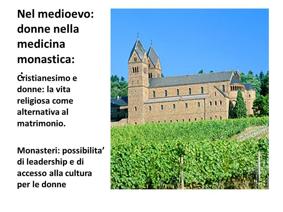 Nel medioevo: donne nella medicina monastica: :
