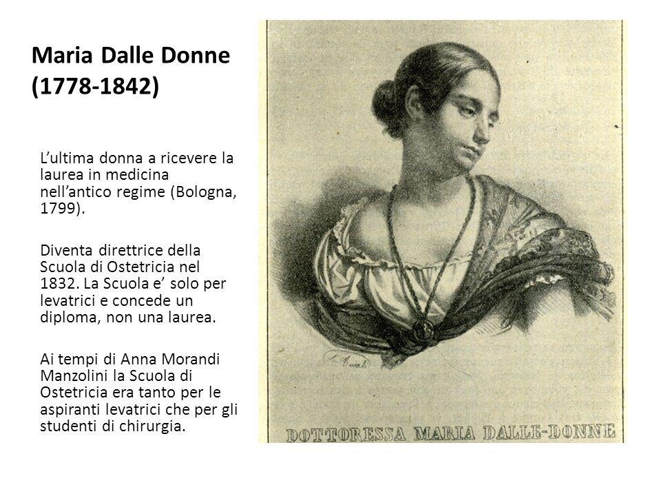 Maria Dalle Donne (1778-1842) L'ultima donna a ricevere la laurea in medicina nell'antico regime (Bologna, 1799).