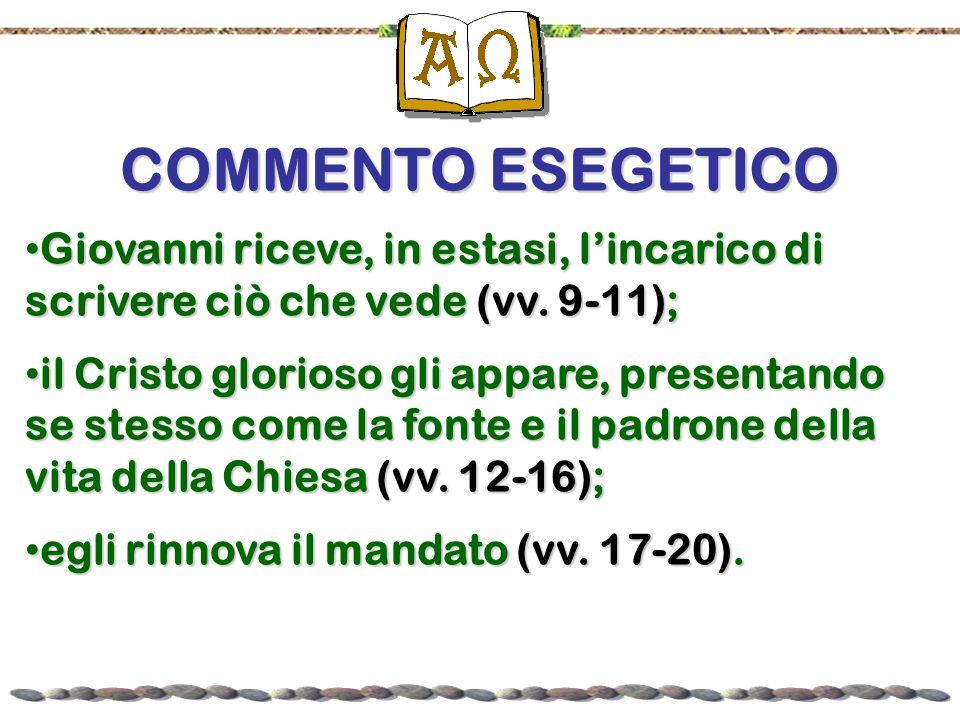 COMMENTO ESEGETICO Giovanni riceve, in estasi, l'incarico di scrivere ciò che vede (vv. 9-11);