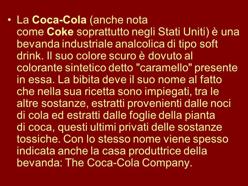 La Coca-Cola (anche nota come Coke soprattutto negli Stati Uniti) è una bevanda industriale analcolica di tipo soft drink.