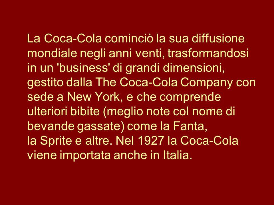 La Coca-Cola cominciò la sua diffusione mondiale negli anni venti, trasformandosi in un business di grandi dimensioni, gestito dalla The Coca-Cola Company con sede a New York, e che comprende ulteriori bibite (meglio note col nome di bevande gassate) come la Fanta, la Sprite e altre.