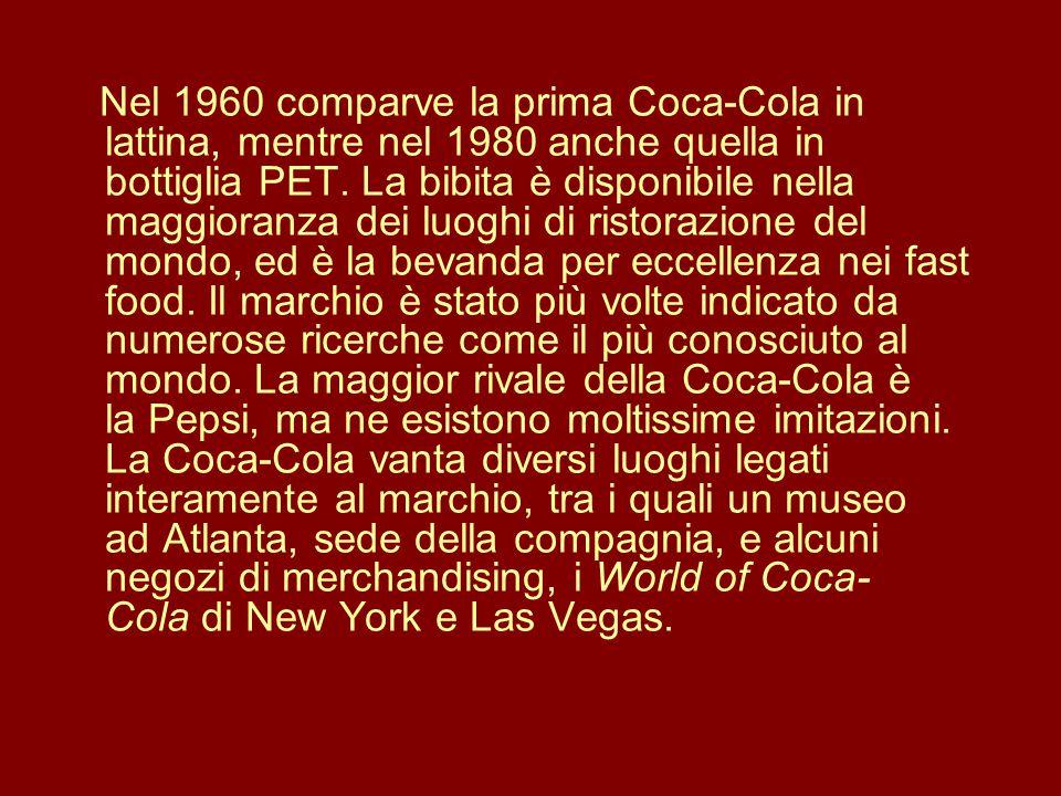 Nel 1960 comparve la prima Coca-Cola in lattina, mentre nel 1980 anche quella in bottiglia PET.