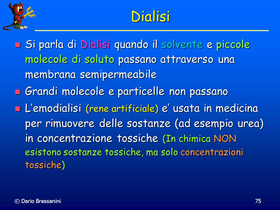 Dialisi Si parla di Dialisi quando il solvente e piccole molecole di soluto passano attraverso una membrana semipermeabile.